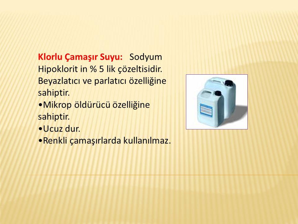 Klorlu Çamaşır Suyu: Sodyum Hipoklorit in % 5 lik çözeltisidir. Beyazlatıcı ve parlatıcı özelliğine sahiptir. Mikrop öldürücü özelliğine sahiptir. Ucu