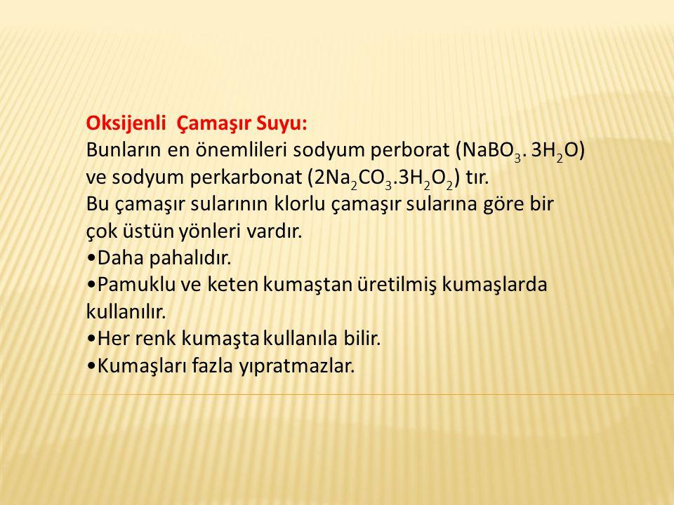 Oksijenli Çamaşır Suyu: Bunların en önemlileri sodyum perborat (NaBO 3. 3H 2 O) ve sodyum perkarbonat (2Na 2 CO 3.3H 2 O 2 ) tır. Bu çamaşır sularının