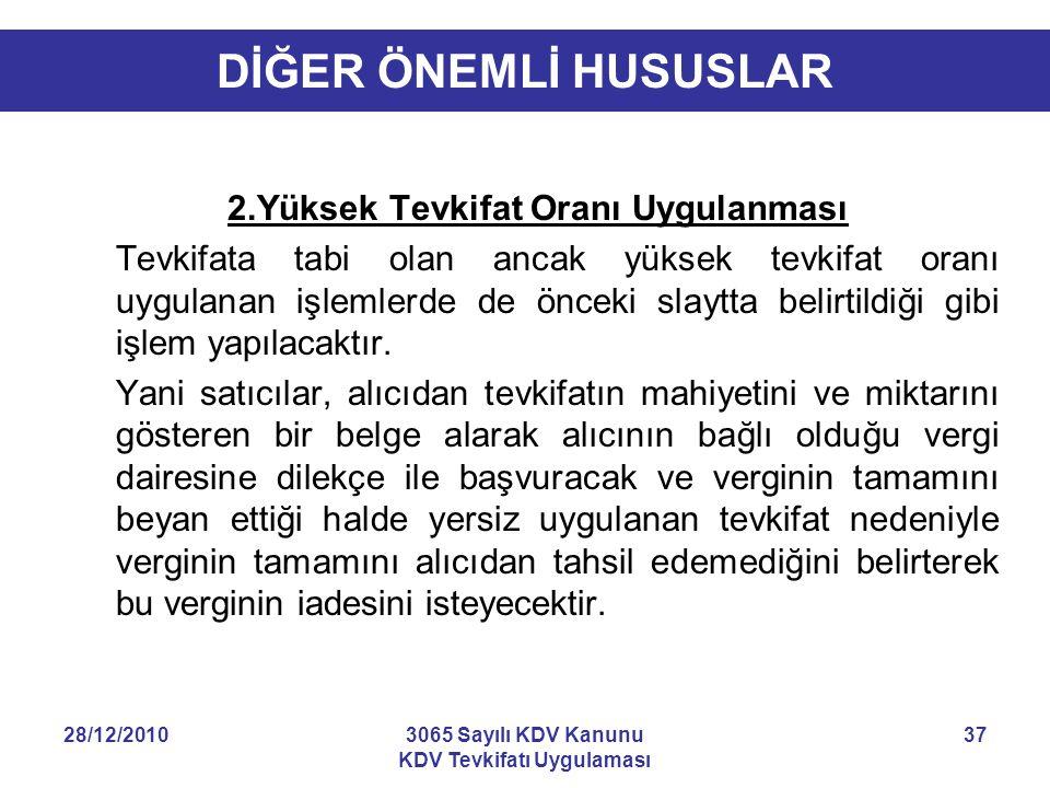 28/12/20103065 Sayılı KDV Kanunu KDV Tevkifatı Uygulaması 37 DİĞER ÖNEMLİ HUSUSLAR 2.Yüksek Tevkifat Oranı Uygulanması Tevkifata tabi olan ancak yükse