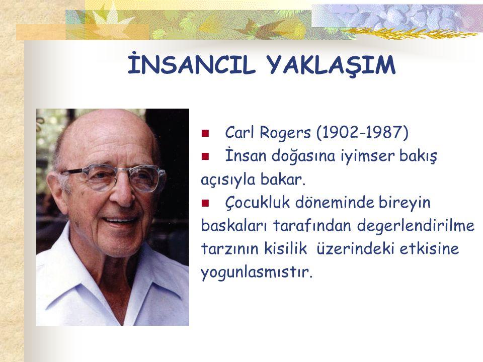 İNSANCIL YAKLAŞIM Carl Rogers (1902-1987) İnsan doğasına iyimser bakış açısıyla bakar. Çocukluk döneminde bireyin baskaları tarafından degerlendirilme