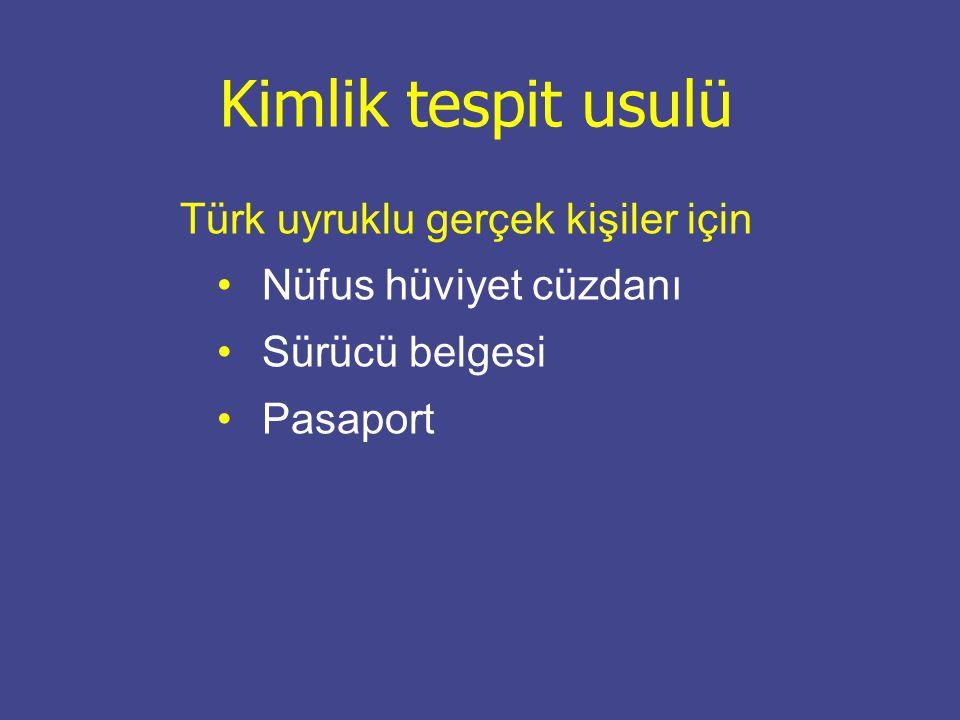 Kimlik tespit usulü Türk uyruklu gerçek kişiler için Nüfus hüviyet cüzdanı Sürücü belgesi Pasaport