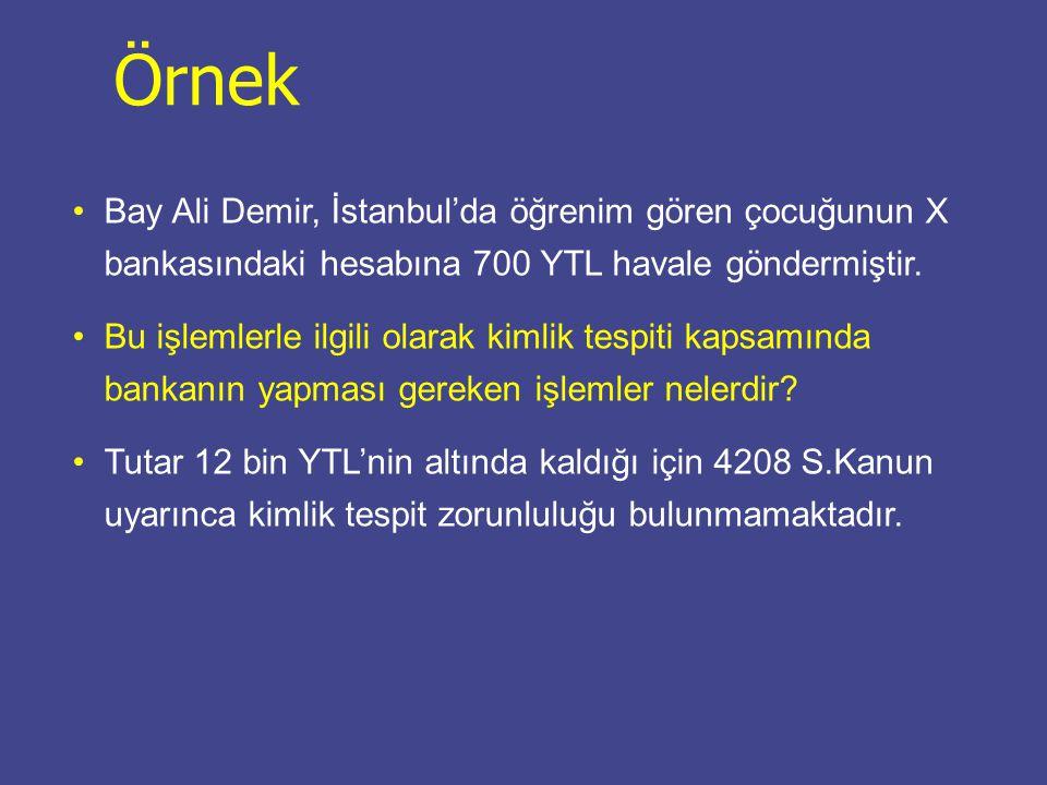 Bay Ali Demir, İstanbul'da öğrenim gören çocuğunun X bankasındaki hesabına 700 YTL havale göndermiştir. Bu işlemlerle ilgili olarak kimlik tespiti kap
