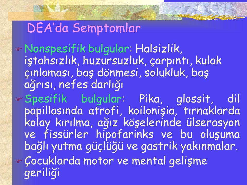 DEA'da Semptomlar  Nonspesifik bulgular: Halsizlik, iştahsızlık, huzursuzluk, çarpıntı, kulak çınlaması, baş dönmesi, solukluk, baş ağrısı, nefes dar