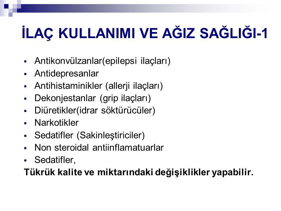İLAÇ KULLANIMI VE AĞIZ SAĞLIĞI-1  Antikonvülzanlar(epilepsi ilaçları)  Antidepresanlar  Antihistaminikler (allerji ilaçları)  Dekonjestanlar (grip