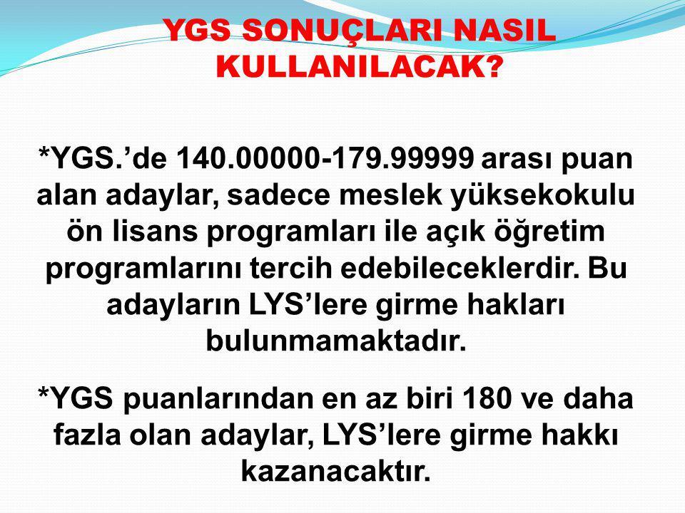 *YGS.'de 140.00000-179.99999 arası puan alan adaylar, sadece meslek yüksekokulu ön lisans programları ile açık öğretim programlarını tercih edebilecek