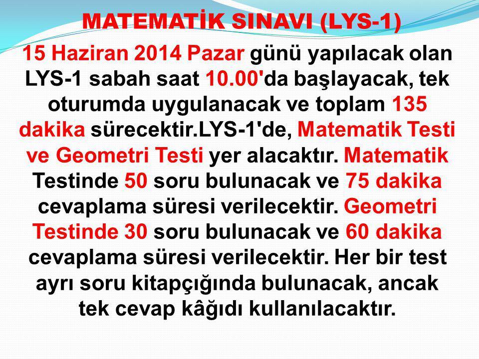 15 Haziran 2014 Pazar günü yapılacak olan LYS-1 sabah saat 10.00'da başlayacak, tek oturumda uygulanacak ve toplam 135 dakika sürecektir.LYS-1'de, Mat