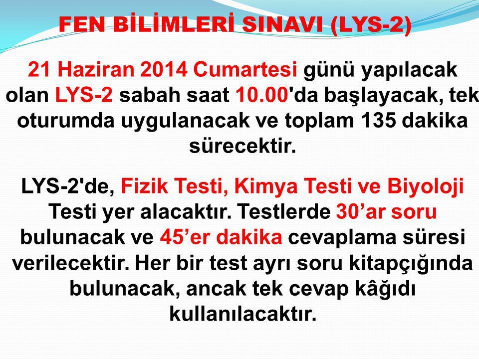 21 Haziran 2014 Cumartesi günü yapılacak olan LYS-2 sabah saat 10.00'da başlayacak, tek oturumda uygulanacak ve toplam 135 dakika sürecektir. LYS-2'de