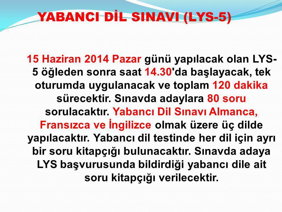 15 Haziran 2014 Pazar günü yapılacak olan LYS- 5 öğleden sonra saat 14.30'da başlayacak, tek oturumda uygulanacak ve toplam 120 dakika sürecektir. Sın