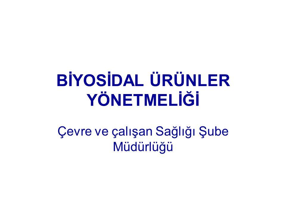 BİYOSİDAL ÜRÜNLER YÖNETMELİĞİ Çevre ve çalışan Sağlığı Şube Müdürlüğü