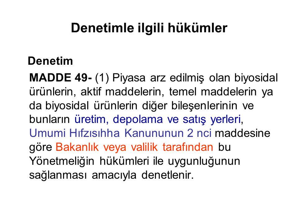 Denetimle ilgili hükümler Denetim MADDE 49- (1) Piyasa arz edilmiş olan biyosidal ürünlerin, aktif maddelerin, temel maddelerin ya da biyosidal ürünle