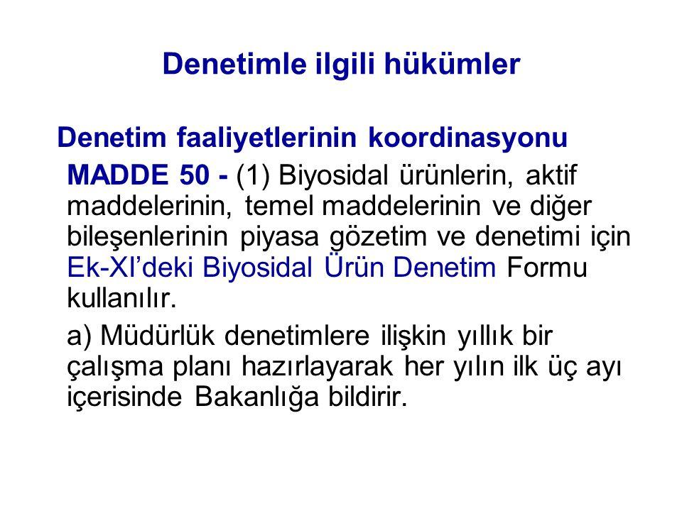 Denetimle ilgili hükümler Denetim faaliyetlerinin koordinasyonu MADDE 50 - (1) Biyosidal ürünlerin, aktif maddelerinin, temel maddelerinin ve diğer bi