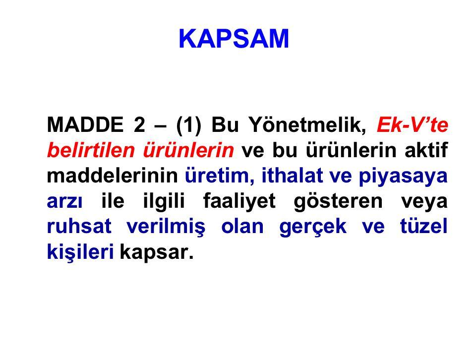 KAPSAM MADDE 2 – (1) Bu Yönetmelik, Ek-V'te belirtilen ürünlerin ve bu ürünlerin aktif maddelerinin üretim, ithalat ve piyasaya arzı ile ilgili faaliy