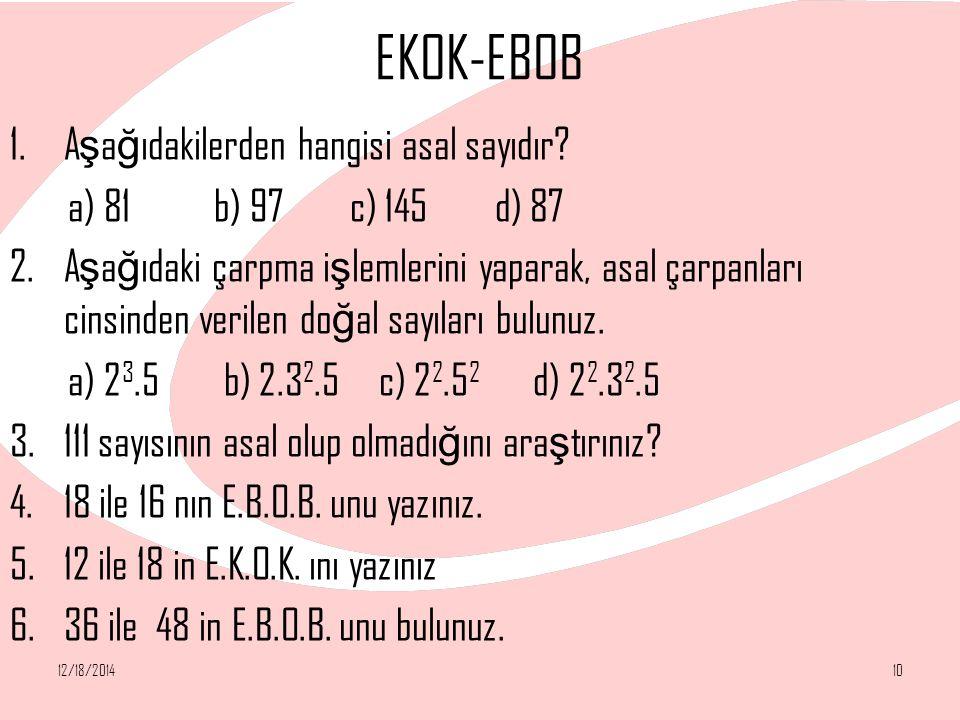 EKOK-EBOB 1.A ş a ğ ıdakilerden hangisi asal sayıdır? a) 81 b) 97 c) 145 d) 87 2.A ş a ğ ıdaki çarpma i ş lemlerini yaparak, asal çarpanları cinsinden