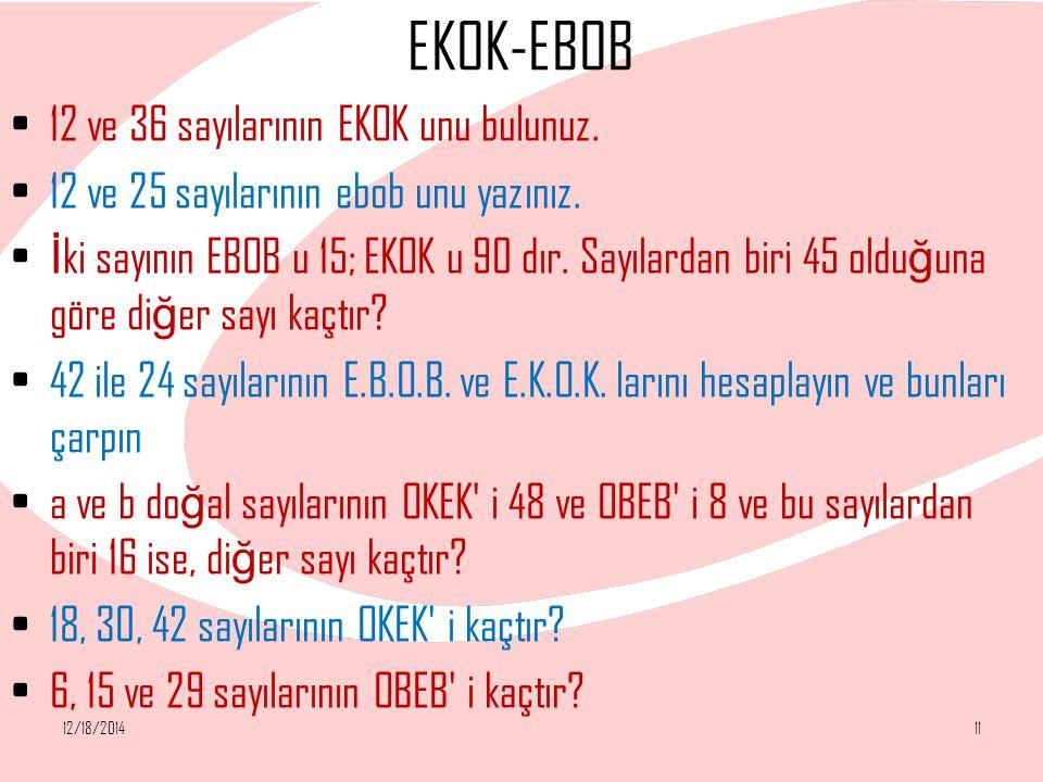 EKOK-EBOB 12 ve 36 sayılarının EKOK unu bulunuz. 12 ve 25 sayılarının ebob unu yazınız. İ ki sayının EBOB u 15; EKOK u 90 dır. Sayılardan biri 45 oldu