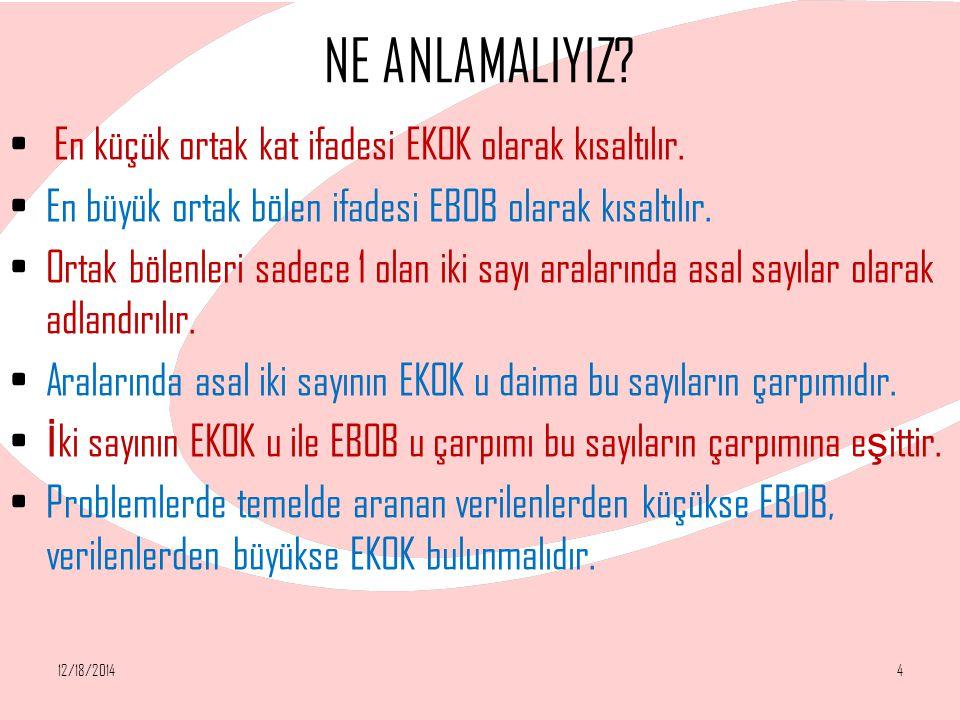 NE ANLAMALIYIZ? En küçük ortak kat ifadesi EKOK olarak kısaltılır. En büyük ortak bölen ifadesi EBOB olarak kısaltılır. Ortak bölenleri sadece 1 olan