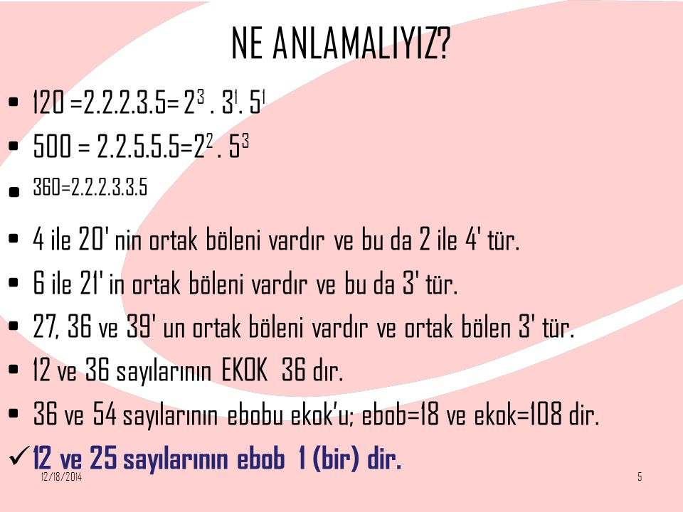 NE ANLAMALIYIZ? 120 =2.2.2.3.5= 2 3. 3 1. 5 1 500 = 2.2.5.5.5=2 2. 5 3 360=2.2.2.3.3.5 4 ile 20' nin ortak böleni vardır ve bu da 2 ile 4' tür. 6 ile