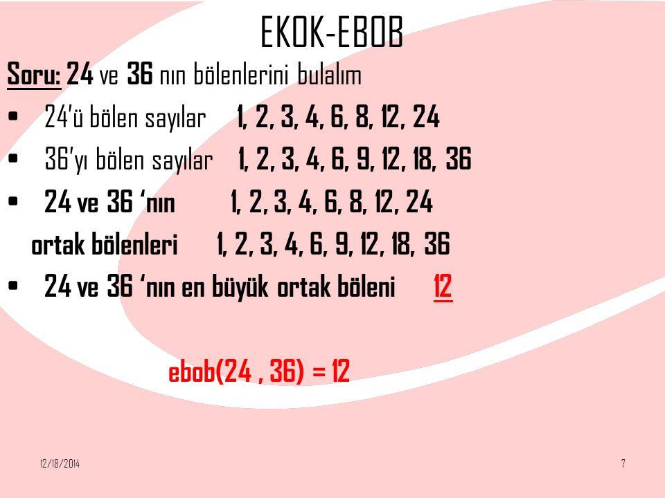 EKOK-EBOB Soru: 24 ve 36 nın bölenlerini bulalım 24'ü bölen sayılar 1, 2, 3, 4, 6, 8, 12, 24 36'yı bölen sayılar 1, 2, 3, 4, 6, 9, 12, 18, 36 24 ve 36