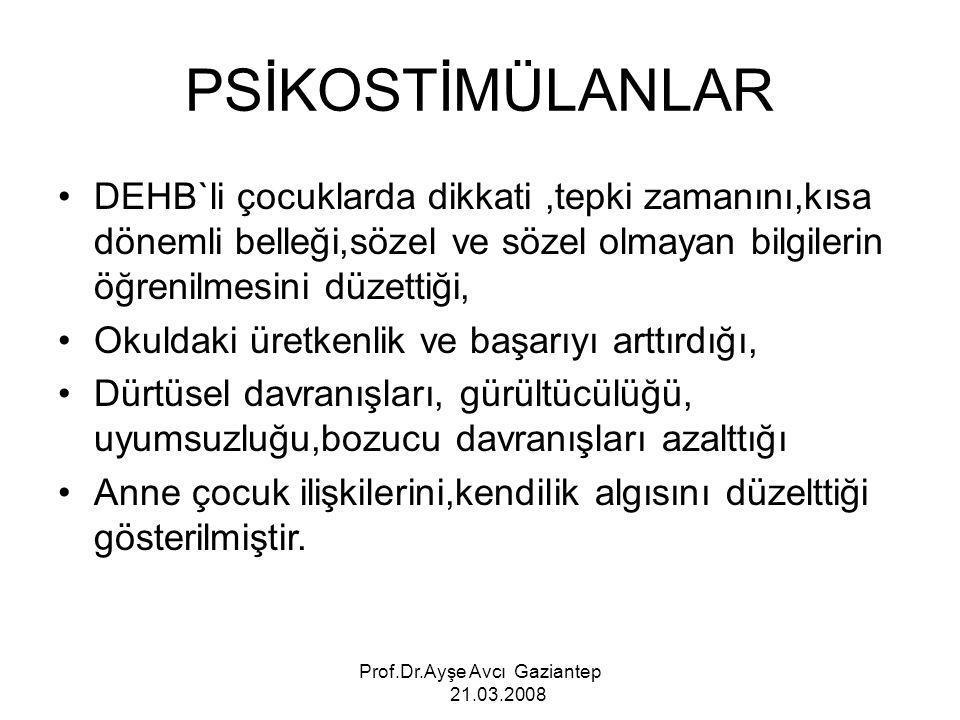 Prof.Dr.Ayşe Avcı Gaziantep 21.03.2008 PSİKOSTİMÜLANLAR DEHB`li çocuklarda dikkati,tepki zamanını,kısa dönemli belleği,sözel ve sözel olmayan bilgiler