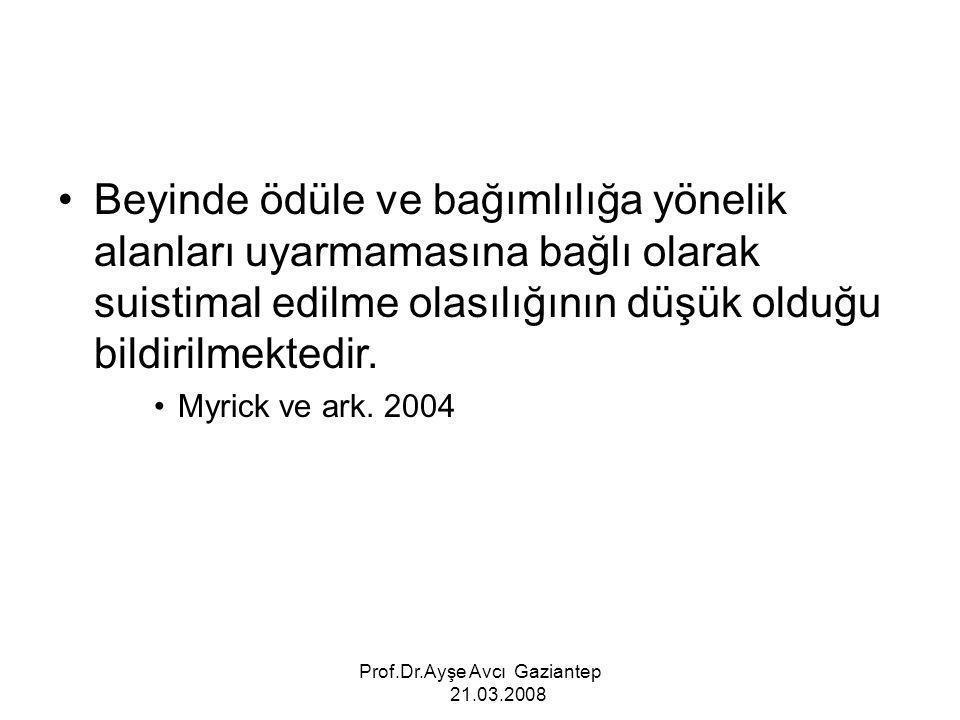 Prof.Dr.Ayşe Avcı Gaziantep 21.03.2008 Beyinde ödüle ve bağımlılığa yönelik alanları uyarmamasına bağlı olarak suistimal edilme olasılığının düşük old