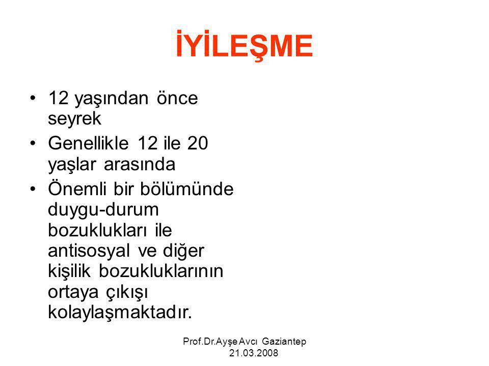 Prof.Dr.Ayşe Avcı Gaziantep 21.03.2008 İYİLEŞME 12 yaşından önce seyrek Genellikle 12 ile 20 yaşlar arasında Önemli bir bölümünde duygu-durum bozukluk