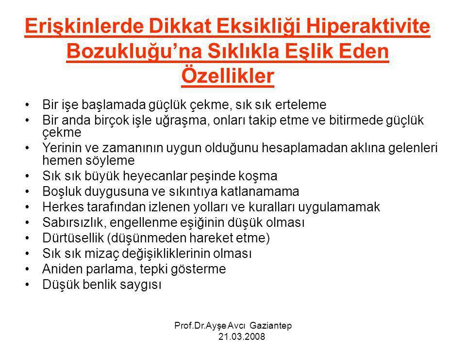 Prof.Dr.Ayşe Avcı Gaziantep 21.03.2008 Erişkinlerde Dikkat Eksikliği Hiperaktivite Bozukluğu'na Sıklıkla Eşlik Eden Özellikler Bir işe başlamada güçlü