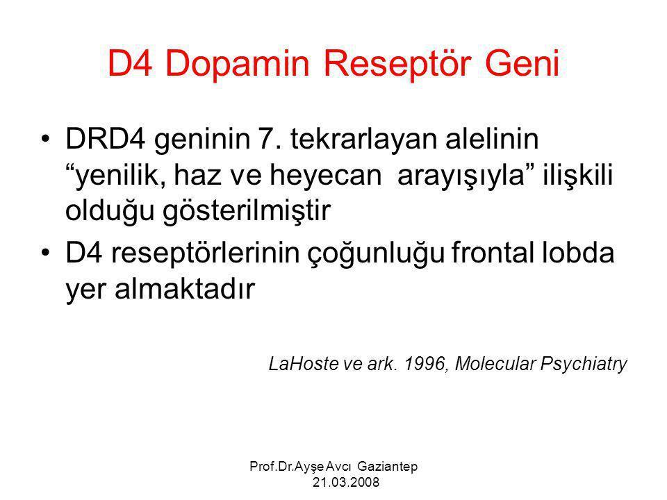 """Prof.Dr.Ayşe Avcı Gaziantep 21.03.2008 D4 Dopamin Reseptör Geni DRD4 geninin 7. tekrarlayan alelinin """"yenilik, haz ve heyecan arayışıyla"""" ilişkili old"""