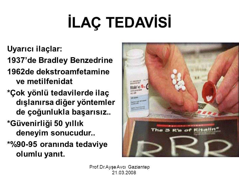 Prof.Dr.Ayşe Avcı Gaziantep 21.03.2008 İLAÇ TEDAVİSİ Uyarıcı ilaçlar: 1937'de Bradley Benzedrine 1962de dekstroamfetamine ve metilfenidat *Çok yönlü t