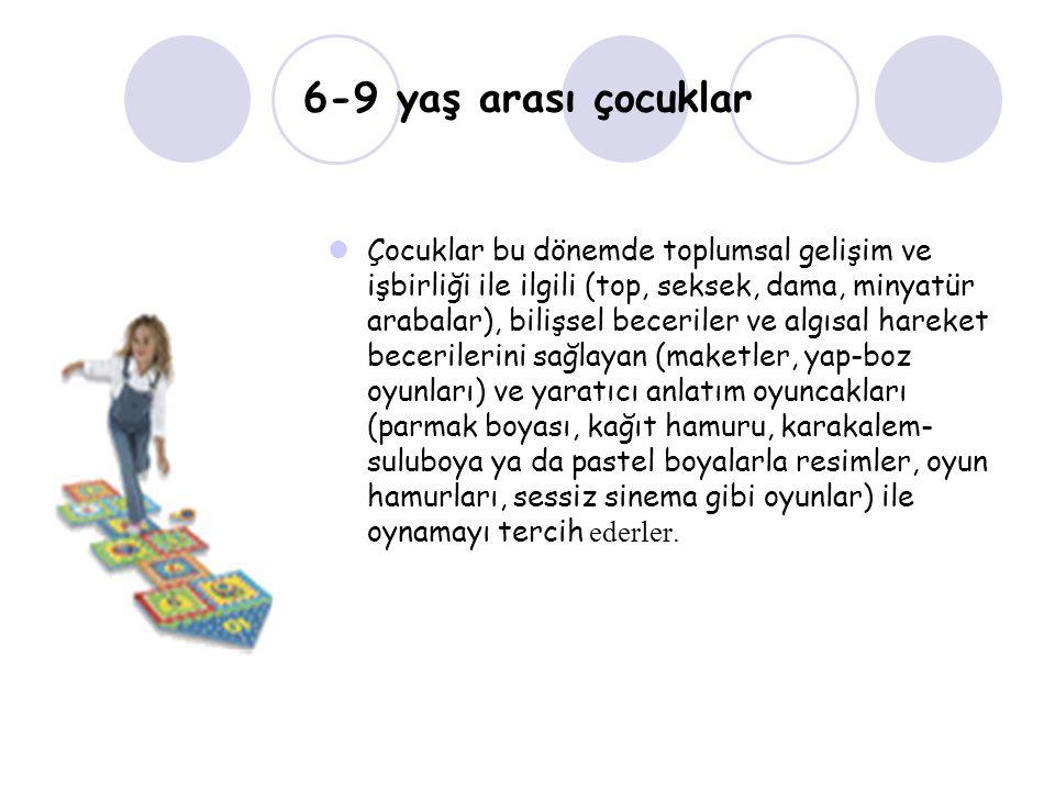 6-9 yaş arası çocuklar Çocuklar bu dönemde toplumsal gelişim ve işbirliği ile ilgili (top, seksek, dama, minyatür arabalar), bilişsel beceriler ve alg