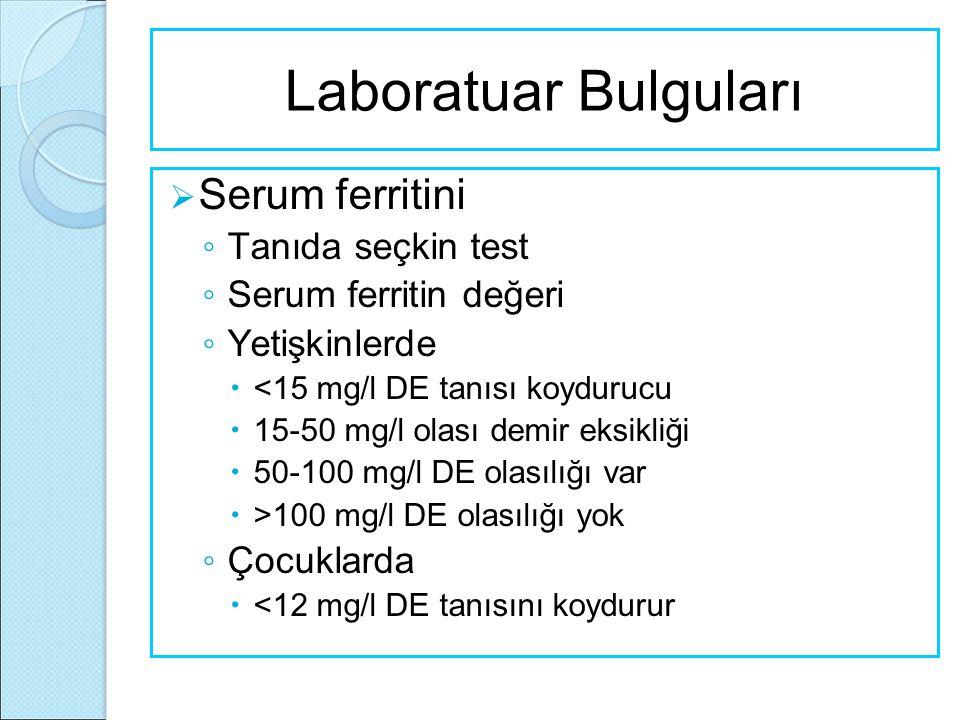 Laboratuar Bulguları  Serum ferritini ◦ Tanıda seçkin test ◦ Serum ferritin değeri ◦ Yetişkinlerde  <15 mg/l DE tanısı koydurucu  15-50 mg/l olası