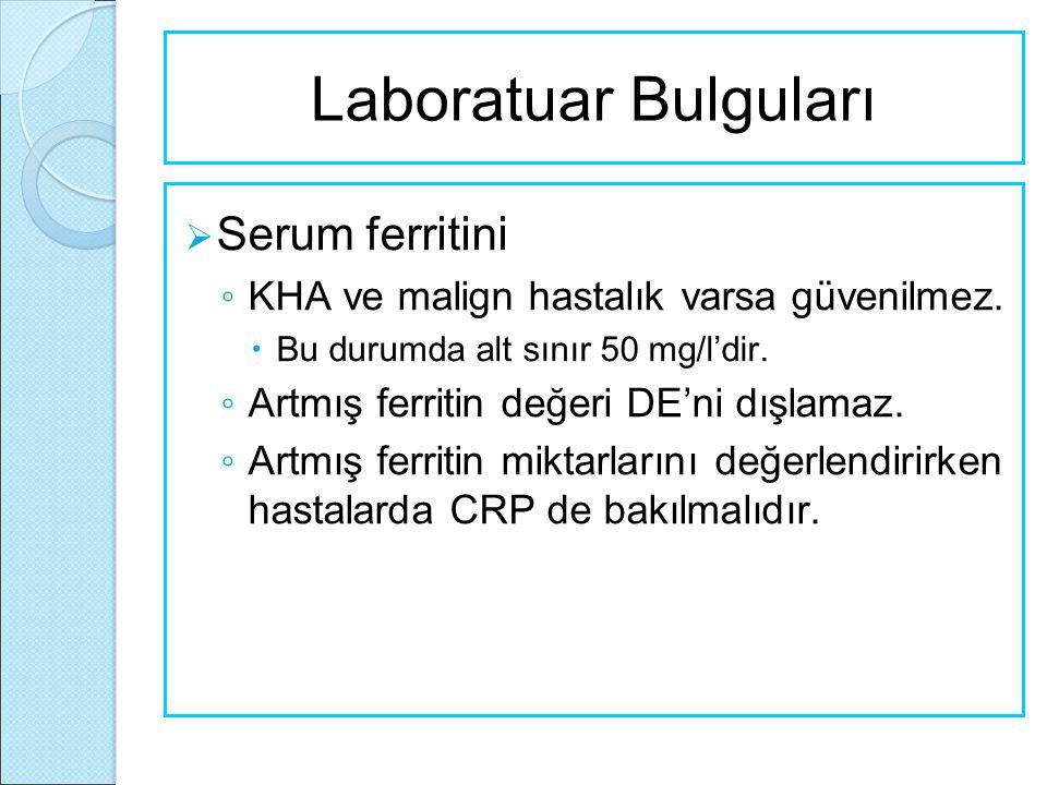 Laboratuar Bulguları  Serum ferritini ◦ KHA ve malign hastalık varsa güvenilmez.  Bu durumda alt sınır 50 mg/l'dir. ◦ Artmış ferritin değeri DE'ni d