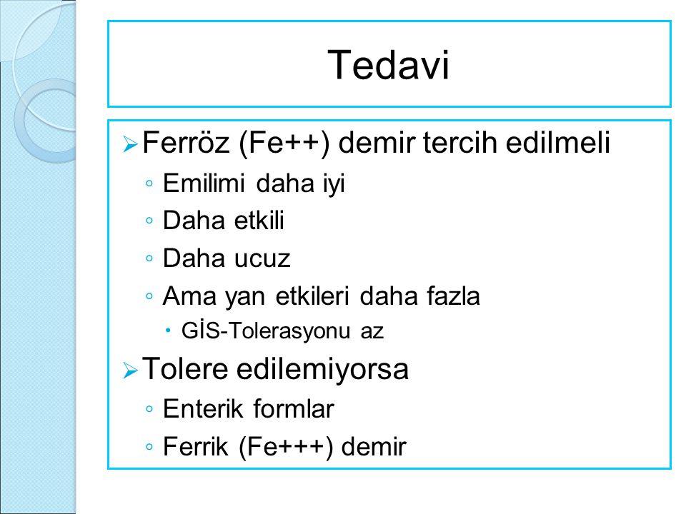 Tedavi  Ferröz (Fe++) demir tercih edilmeli ◦ Emilimi daha iyi ◦ Daha etkili ◦ Daha ucuz ◦ Ama yan etkileri daha fazla  GİS-Tolerasyonu az  Tolere