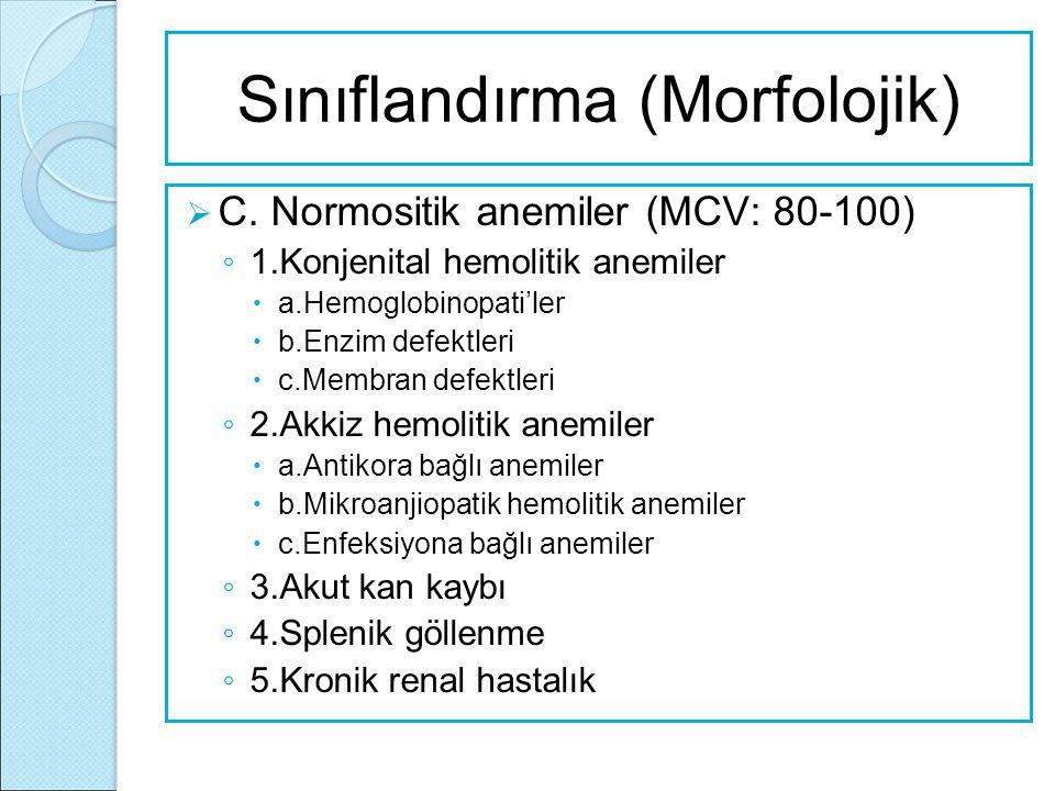 Sınıflandırma (Morfolojik)  C. Normositik anemiler (MCV: 80-100) ◦ 1.Konjenital hemolitik anemiler  a.Hemoglobinopati'ler  b.Enzim defektleri  c.M
