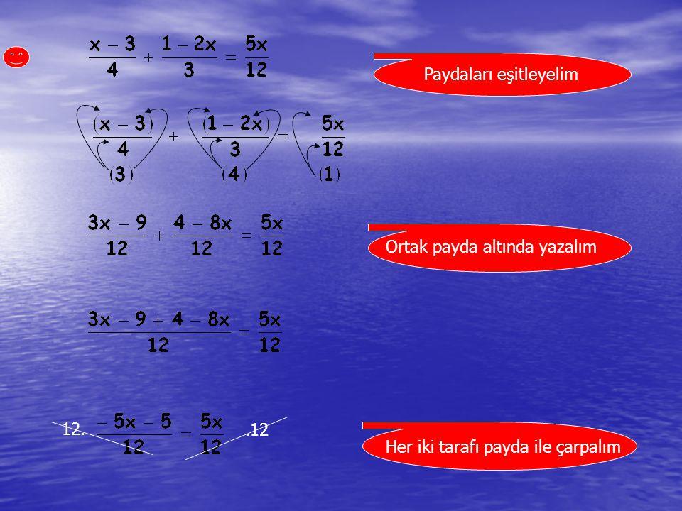 Paydaları eşitleyelim Ortak payda altında yazalım Her iki tarafı payda ile çarpalım 12..12