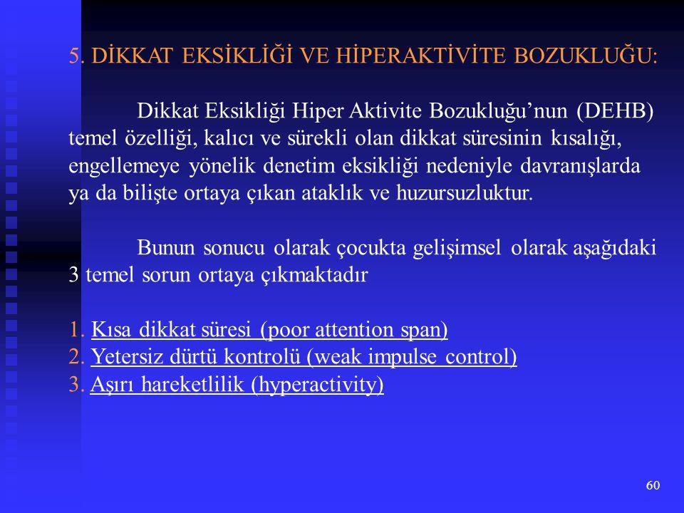 60 5. DİKKAT EKSİKLİĞİ VE HİPERAKTİVİTE BOZUKLUĞU: Dikkat Eksikliği Hiper Aktivite Bozukluğu'nun (DEHB) temel özelliği, kalıcı ve sürekli olan dikkat