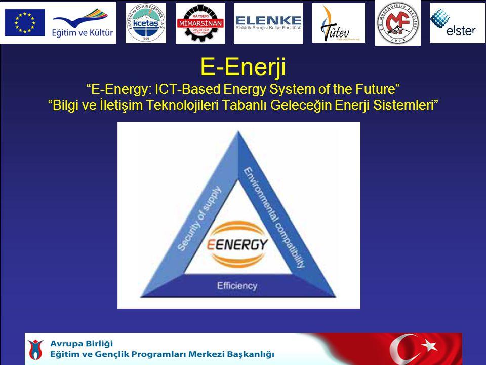 """E-Enerji """"E-Energy: ICT-Based Energy System of the Future"""" """"Bilgi ve İletişim Teknolojileri Tabanlı Geleceğin Enerji Sistemleri"""""""