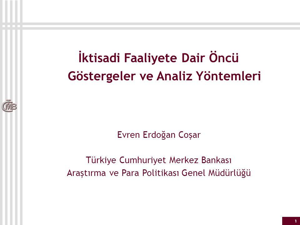 12 Ekonomik Faaliyet ile İlgili Öncü Göstergeler – Türkiye Ekonomisi Eş anlı göstergeler (coincident): sanayi ciro ve sipariş endeksleri, *otomobil, ticari araç ve beyaz eşya üretim-iç piyasa satış-ihracat-ithalat verileri, TİM ihracat değerleri, tüketici kredileri, vergiler Öncü göstergeler (leading): seçilmiş İYA soruları (gelecek üç ay üretim, iç piyasa siparişleri, ihracat siparişleri, kapasite kullanım oranı, mamul mal stoklar, gelecek 12 ay yatırım harcamaları), reel kesim güven endeksi, PMI, CNBC-e ve TCMB tüketici güven endeksi, CNBC-e tüketim endeksi, elektrik üretimi, OSB'lerde kullanılan elektrik miktarı, tır geçiş belgeleri Takip eden göstergeler (lagging): M1, M2, M2Y, ÜFE, TÜFE, cari açık, sermaye girişleri * eş anlı göstergeler ancak ilgili olduğu döneme yakın bir tarihte açıklanıyor
