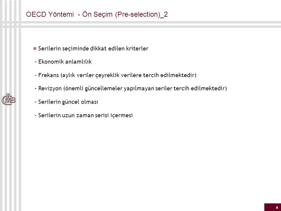 6 OECD Yöntemi - Ön Seçim (Pre-selection)_2 Serilerin seçiminde dikkat edilen kriterler - Ekonomik anlamlılık - Frekans (aylık veriler çeyreklik veril