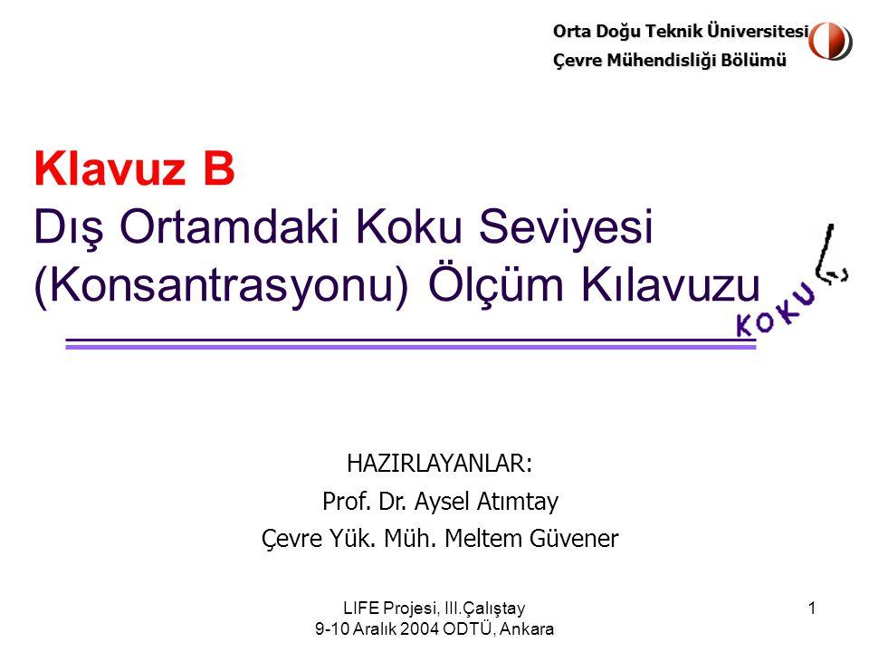 Orta Doğu Teknik Üniversitesi Çevre Mühendisliği Bölümü LIFE Projesi, III.Çalıştay 9-10 Aralık 2004 ODTÜ, Ankara 1 Klavuz B Dış Ortamdaki Koku Seviyesi (Konsantrasyonu) Ölçüm Kılavuzu HAZIRLAYANLAR: Prof.