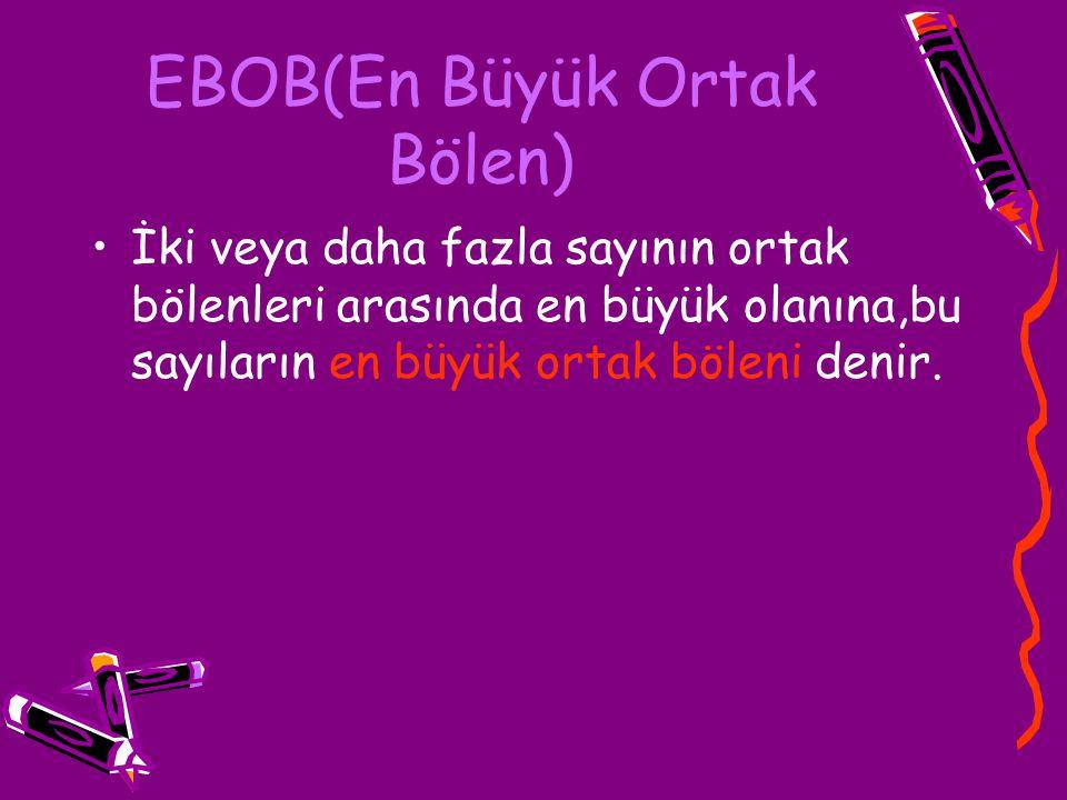 EBOB(En Büyük Ortak Bölen) İki veya daha fazla sayının ortak bölenleri arasında en büyük olanına,bu sayıların en büyük ortak böleni denir.