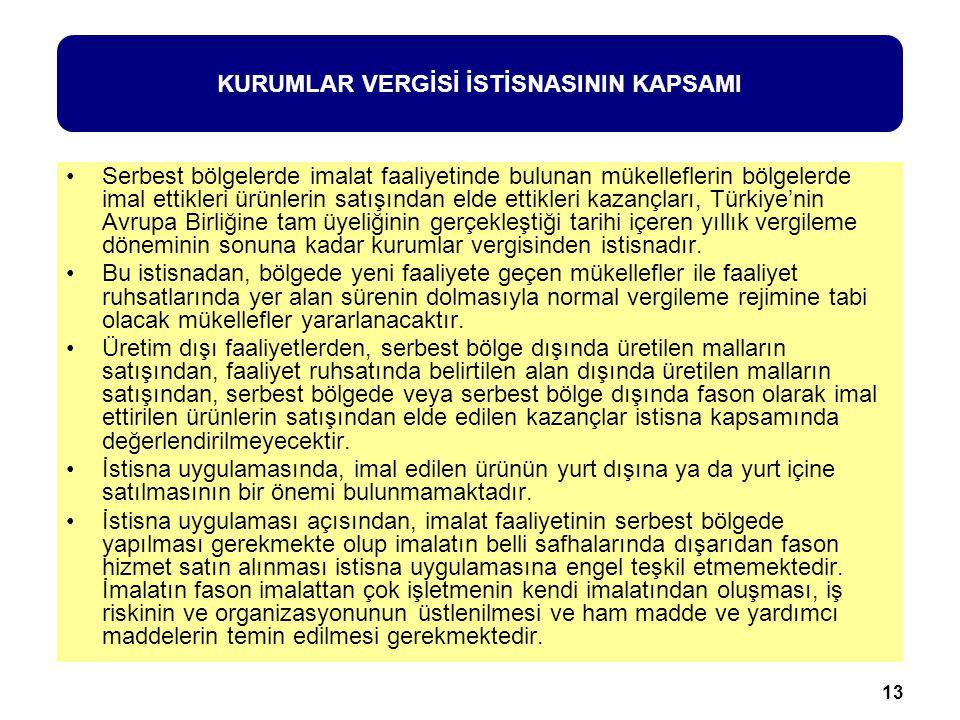 13 Serbest bölgelerde imalat faaliyetinde bulunan mükelleflerin bölgelerde imal ettikleri ürünlerin satışından elde ettikleri kazançları, Türkiye'nin Avrupa Birliğine tam üyeliğinin gerçekleştiği tarihi içeren yıllık vergileme döneminin sonuna kadar kurumlar vergisinden istisnadır.