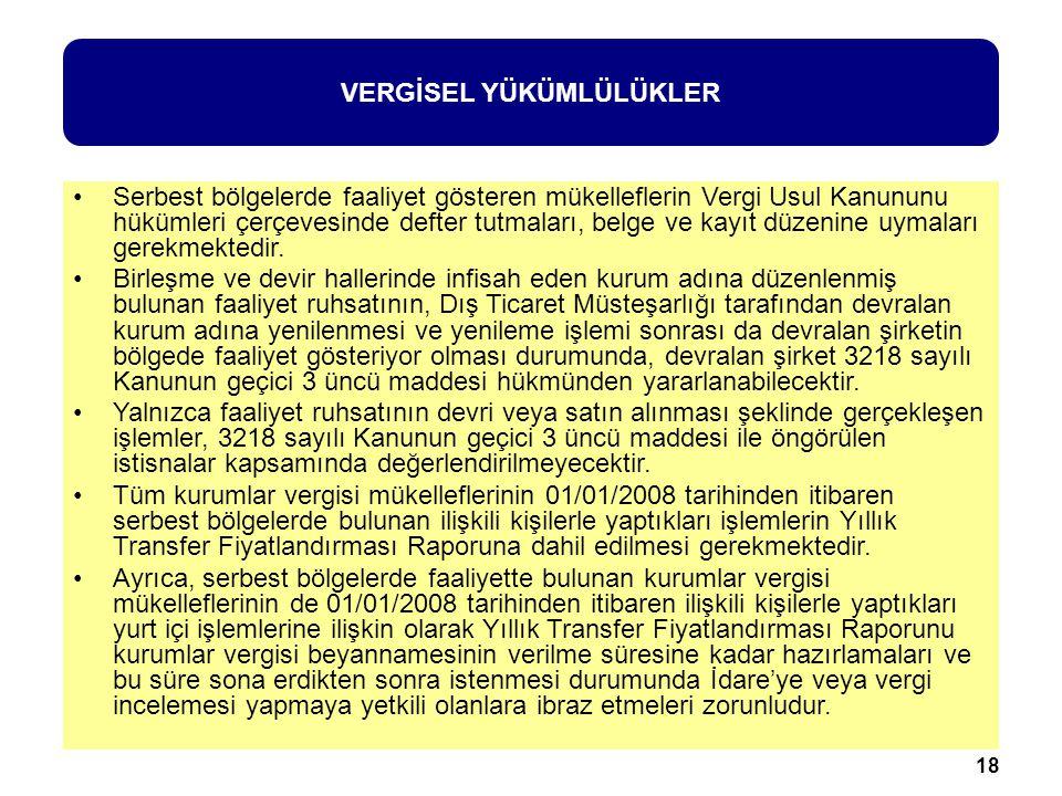 18 Vergisel Yükümlülükler Serbest bölgelerde faaliyet gösteren mükelleflerin Vergi Usul Kanununu hükümleri çerçevesinde defter tutmaları, belge ve kayıt düzenine uymaları gerekmektedir.
