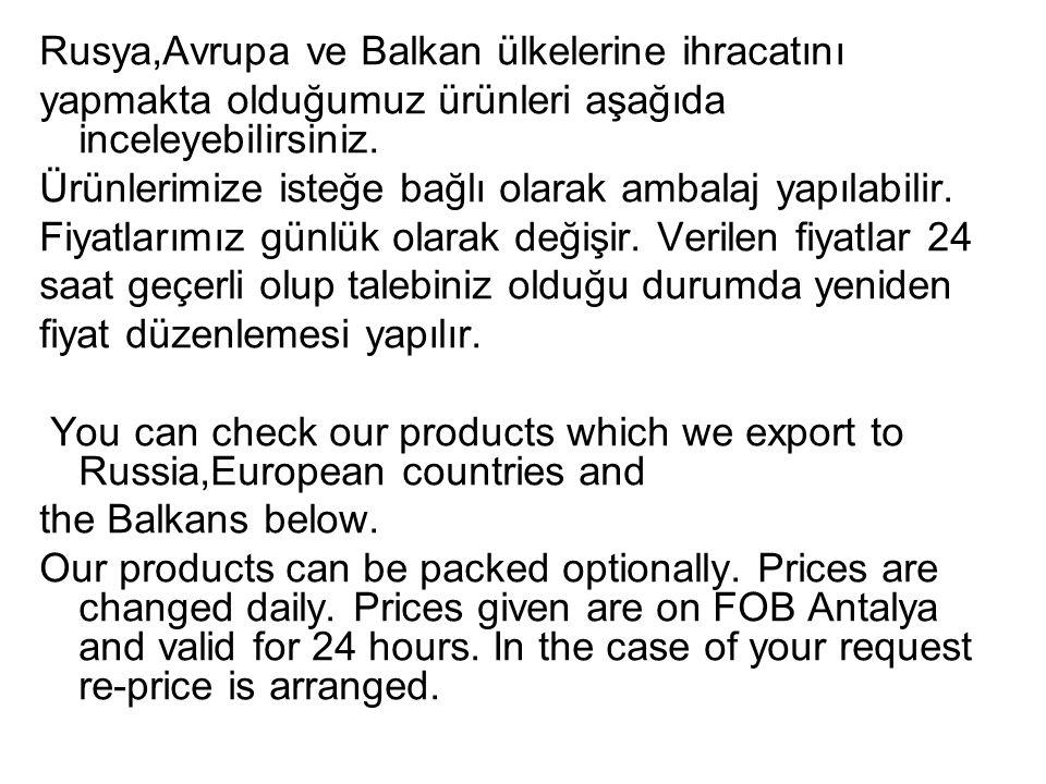 Rusya,Avrupa ve Balkan ülkelerine ihracatını yapmakta olduğumuz ürünleri aşağıda inceleyebilirsiniz. Ürünlerimize isteğe bağlı olarak ambalaj yapılabi