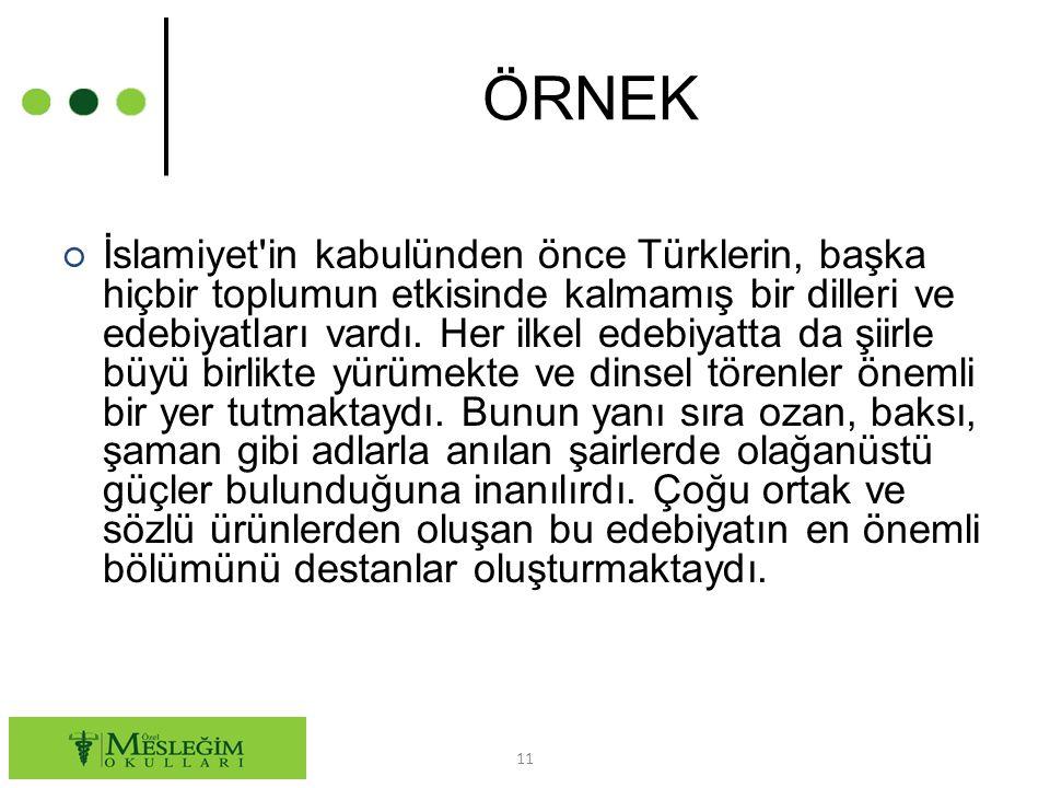 ÖRNEK ○ İslamiyet in kabulünden önce Türklerin, başka hiçbir toplumun etkisinde kalmamış bir dilleri ve edebiyatları vardı.