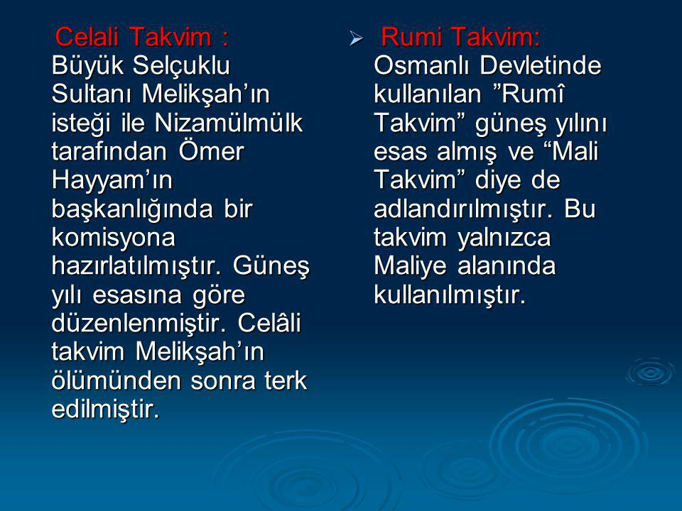 Celali Takvim : Büyük Selçuklu Sultanı Melikşah'ın isteği ile Nizamülmülk tarafından Ömer Hayyam'ın başkanlığında bir komisyona hazırlatılmıştır. Güne