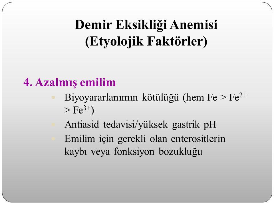 Demir Eksikliği Anemisi (Etyolojik Faktörler) 4. Azalmış emilim Biyoyararlanımın kötülüğü (hem Fe > Fe 2+ > Fe 3+ ) Antiasid tedavisi/yüksek gastrik p