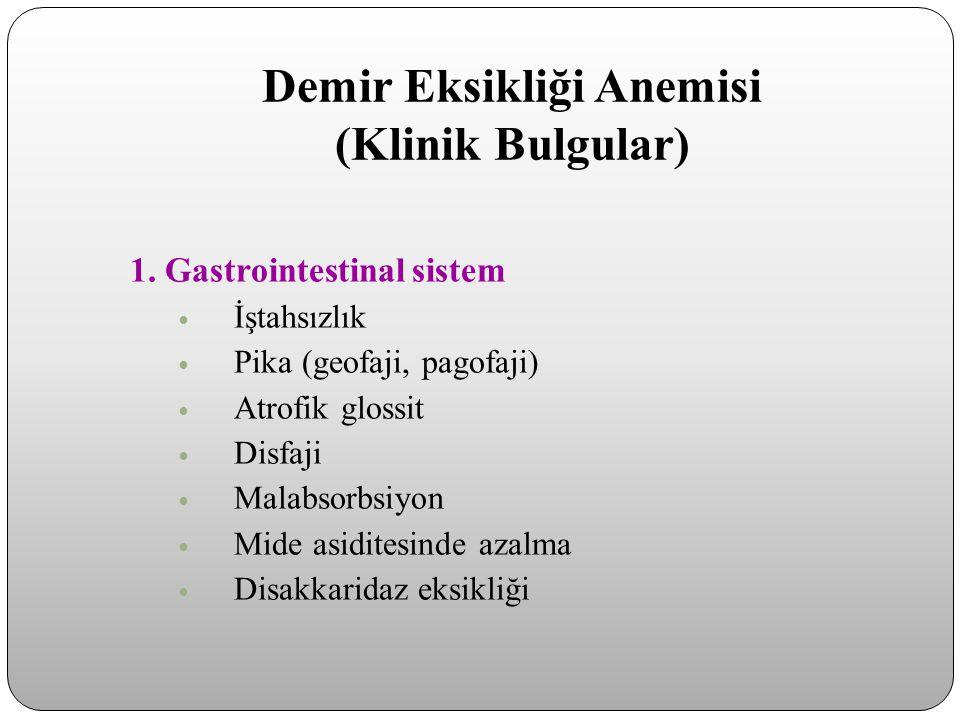 Demir Eksikliği Anemisi (Klinik Bulgular) 1. Gastrointestinal sistem İştahsızlık Pika (geofaji, pagofaji) Atrofik glossit Disfaji Malabsorbsiyon Mide