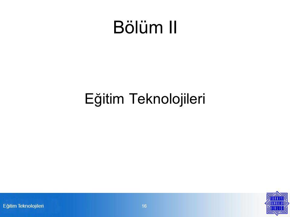 Bölüm II Eğitim Teknolojileri 16