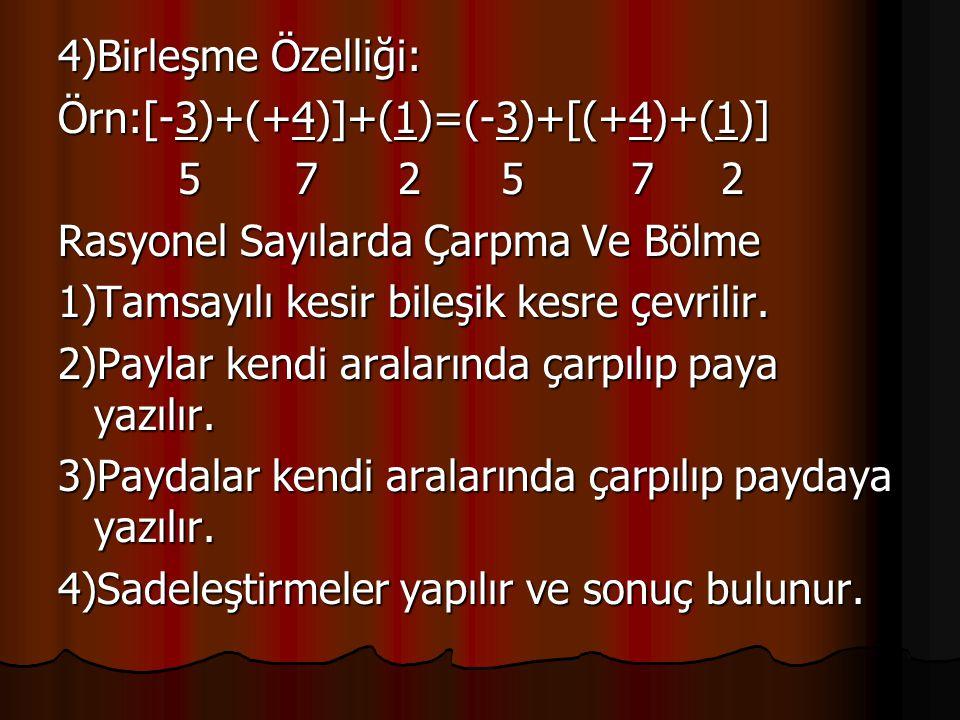 4)Birleşme Özelliği: Örn:[-3)+(+4)]+(1)=(-3)+[(+4)+(1)] 5 7 2 5 7 2 5 7 2 5 7 2 Rasyonel Sayılarda Çarpma Ve Bölme 1)Tamsayılı kesir bileşik kesre çev
