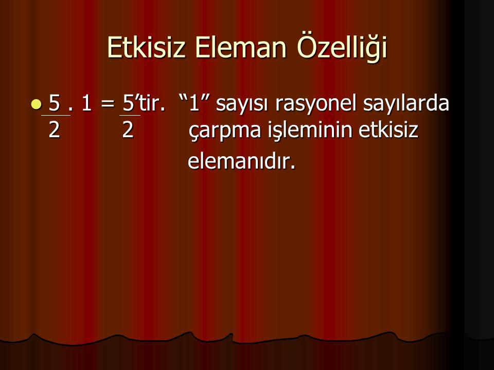 """Etkisiz Eleman Özelliği 5. 1 = 5'tir. """"1"""" sayısı rasyonel sayılarda 2 2 çarpma işleminin etkisiz 5. 1 = 5'tir. """"1"""" sayısı rasyonel sayılarda 2 2 çarpm"""
