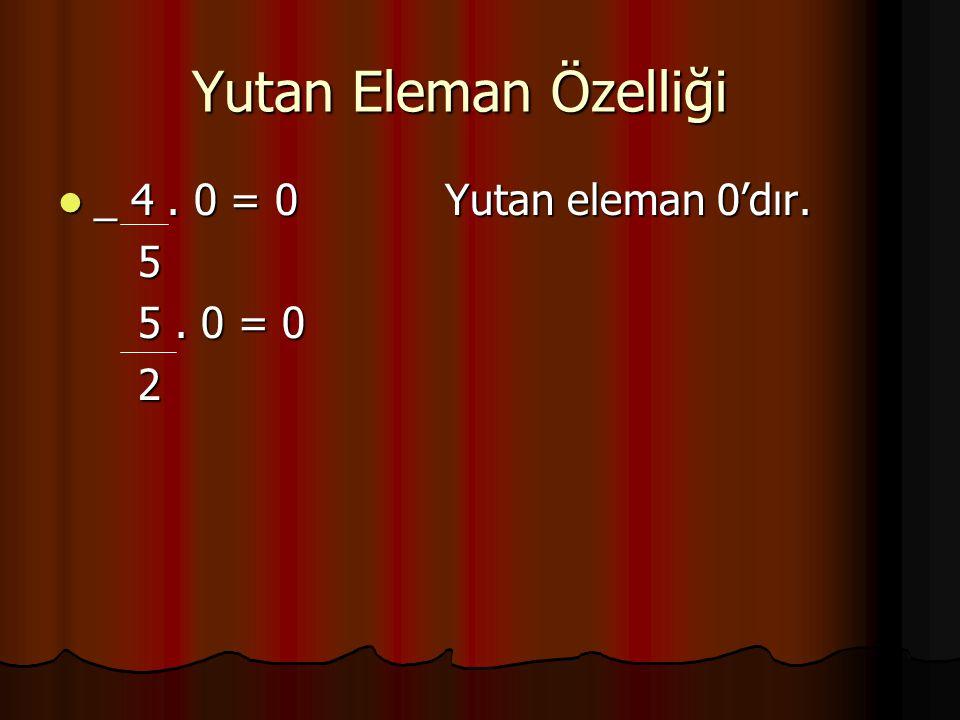 Yutan Eleman Özelliği _ 4. 0 = 0 Yutan eleman 0'dır. _ 4. 0 = 0 Yutan eleman 0'dır. 5 5. 0 = 0 5. 0 = 0 2